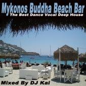 Play & Download Mykonos Buddha Beach Bar - The Best Dance Vocal Deep House & DJ Mix (Mixed by DJ Kai) by Various Artists | Napster