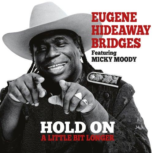 Hold On a Little Bit Longer by Eugene Hideaway Bridges