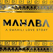 MAHABA - Swahili Love Story - Vol 1 by Various Artists