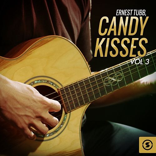 Play & Download Candy Kisses, Vol. 3 by Ernest Tubb | Napster