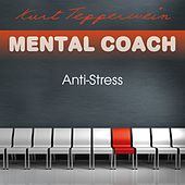 Play & Download Mental Coach: Anti-Stress by Kurt Tepperwein | Napster