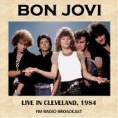 Live in Cleveland, 1984 (Fm Radio Broadcast) von Bon Jovi