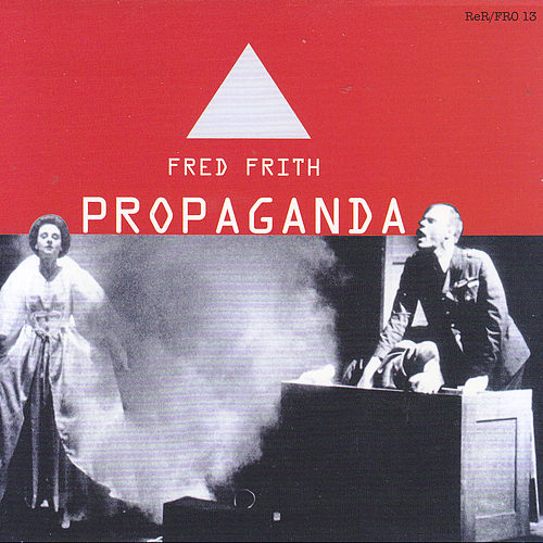 Play & Download Propaganda by Fred Frith | Napster