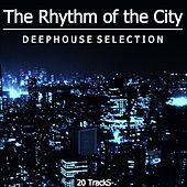 The Rhythm of the City (Deephouse Selection) by Various Artists