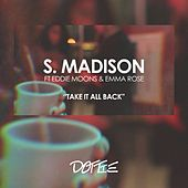 Take It All Back (feat. Eddie Moons & Emma Rose) by S. Madison