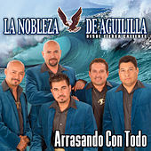 Play & Download Arrasando Con Todo by La Nobleza De Aguililla | Napster