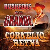 Play & Download Recuerdos De Un Grande by Cornelio Reyna | Napster