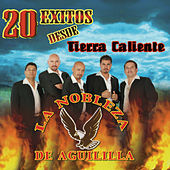 Play & Download 20 Exitos Desde Tierra Caliente by La Nobleza De Aguililla | Napster