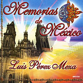 Play & Download Memorias De Mexico by Luis Perez Meza | Napster