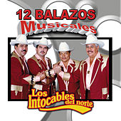 Play & Download 12 Balazos Musicales by Los Intocables Del Norte | Napster