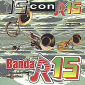Play & Download 15 Con R-15 by Banda R-15 | Napster