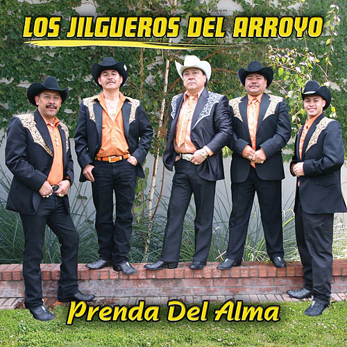 Play & Download Prenda Del Alma by Los Jilgueros Del Arroyo | Napster