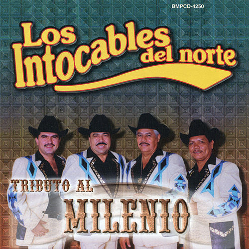 Tributo Al Milenio by Los Intocables Del Norte