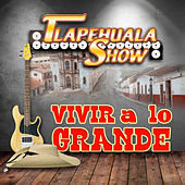 Play & Download Vivir A Lo Grande by Tlapehuala Show | Napster