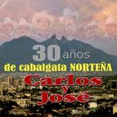 Play & Download 30 Anos De Cabalgata Nortena by Carlos Y Jose | Napster