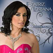 Play & Download Que No Me Faltes by Beatriz Adriana | Napster