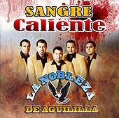 Play & Download Sangre Caliente by La Nobleza De Aguililla | Napster