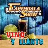 Vino Y Llanto by Tlapehuala Show
