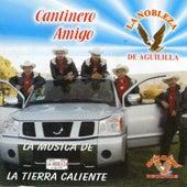 Play & Download Cantinero Amigo - La Musica De Tierra Caliente by La Nobleza De Aguililla | Napster