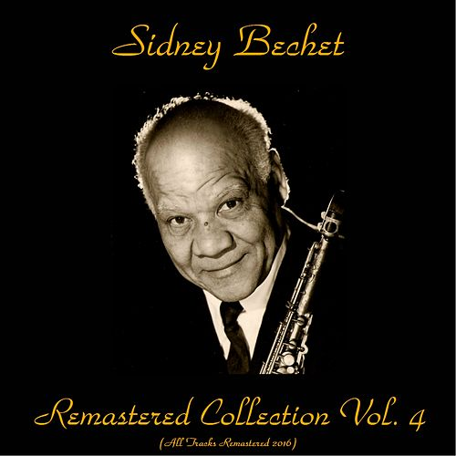 Remastered Collection, Vol. 4 (All Tracks Remastered 2016) by Sidney Bechet