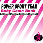 Play & Download Baby Come Back (Powerful Uptempo Cardio, Fitness, Crossfit & Aerobics Workout Versions) by Power Sport Team | Napster