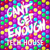 Can't Get Enough Tech House von Various Artists