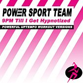 Play & Download 9Pm Till I Get Hypnotized (Powerful Uptempo Cardio, Fitness, Crossfit & Aerobics Workout Versions) by Power Sport Team | Napster