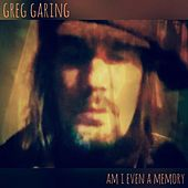 Am I Even a Memory by Greg Garing