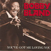 You've Got Me Loving You von Bobby Blue Bland