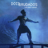 Play & Download Dois Grudados by Carlinhos Brown | Napster