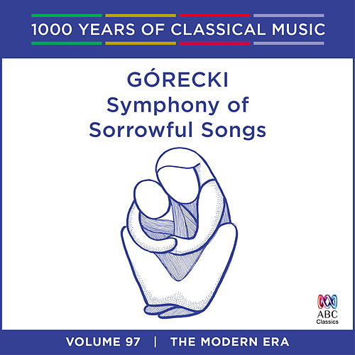 Górecki: Symphony of Sorrowful Songs (1000 Years of Classical Music, vol. 97) by Yvonne Kenny