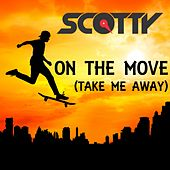 On the Move (Take Me Away) by Scotty