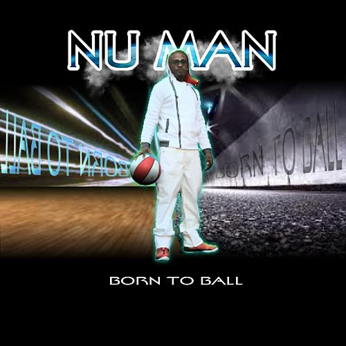 Play & Download Born to Ball by Nu Man | Napster