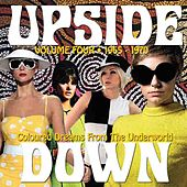 Play & Download Upside Down, Volume 4: Coloured Dreams From The Underworld 1965-1970 by Various Artists | Napster