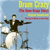 Play & Download Drum Crazy (The Gene Krupa Story) (Original Soundtrack) by Gene Krupa | Napster