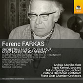 Play & Download Farkas: Orchestral Music, Vol. 4 – Music for Flute & Strings by Various Artists | Napster
