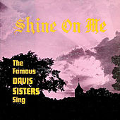 Play & Download Shine on Me by The Davis Sisters | Napster