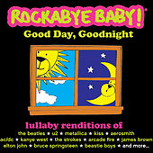 Play & Download Good Day, Goodnight by Rockabye Baby! | Napster