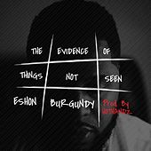 The Evidence of Things Not Seen by Eshon Burgundy