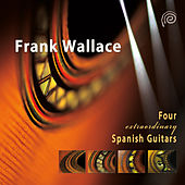 Wallace: 4 Extraordinary Spanish Guitars by Frank Wallace
