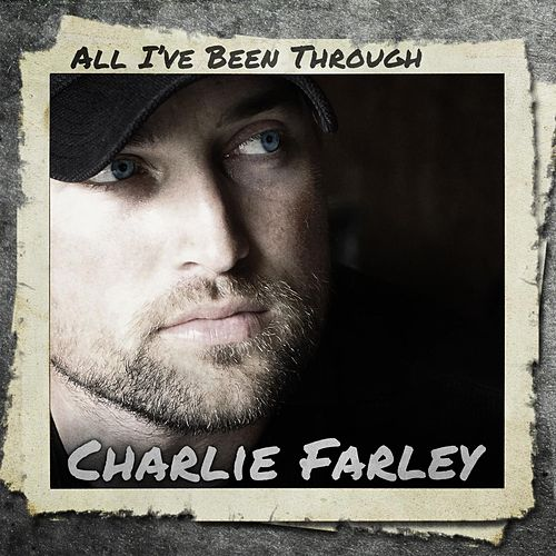 Play & Download All I've Been Through by Charlie Farley | Napster