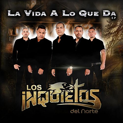 Play & Download La Vida a lo Que Da - EP by Los Inquietos Del Norte | Napster