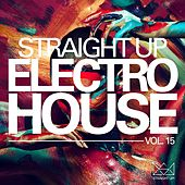 Play & Download Straight Up Electro House! Vol. 15 by Various Artists | Napster