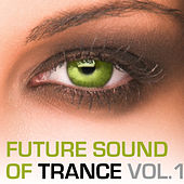 The Future Sound Of Trance, Vol. 1 by Various Artists