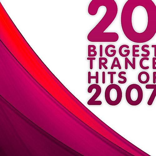 Play & Download 20 Biggest Trance Hits of 2007 by Various Artists | Napster