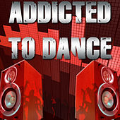 Addicted to Dance by Various Artists