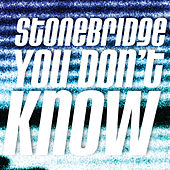 Play & Download StoneBridge - You Dont Know by Stonebridge | Napster