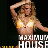 Play & Download Maximum House Vol. 5 by Various Artists | Napster