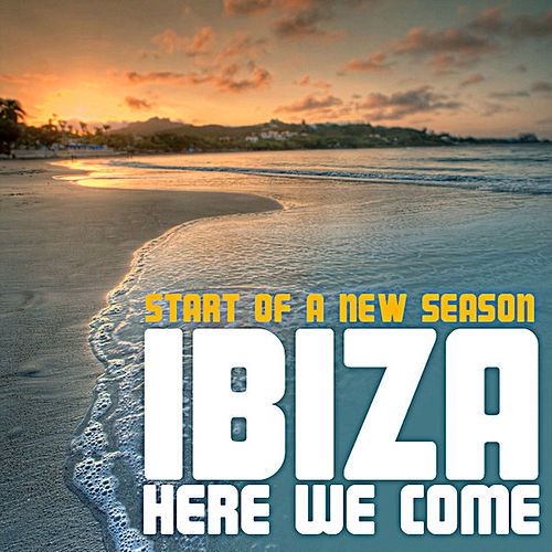 Play & Download Ibiza here we come! Start of a new season by Various Artists | Napster
