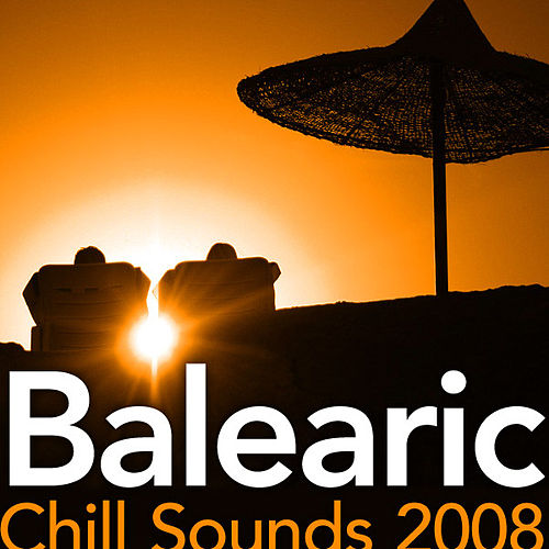 Play & Download Balearic Chill Sounds 2008 by Various Artists | Napster